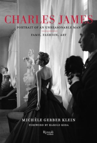 Charles James: Portrait of an Unreasonable Man by M. Klein