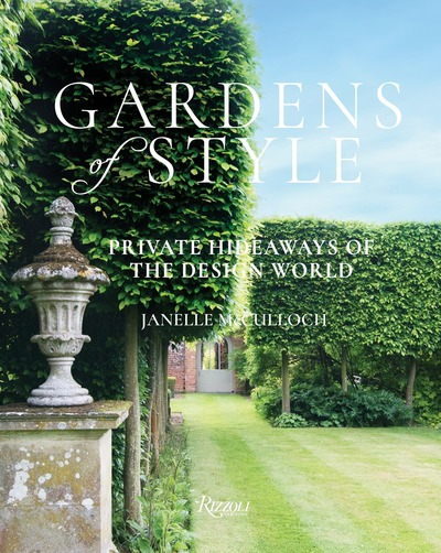 Gardens of Style: Private Hideaways of the Design World by Janelle McCulloch