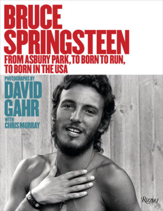 Bruce Springsteen 1973-1986: From Born To Run to Born In The USA by David Gahr