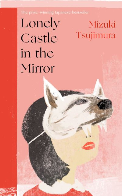 Lonely Castle in the Mirror: The no. 1 Japanese bestseller and Guardian 2021 hig by Mizuki Tsujimura