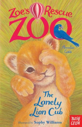 Zoe's Rescue Zoo: The Lonely Lion Cub by Amelia Cobb
