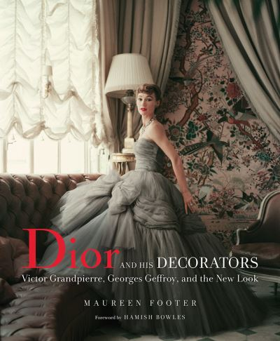 Dior and His Decorators (CR18) by Maureen Footer