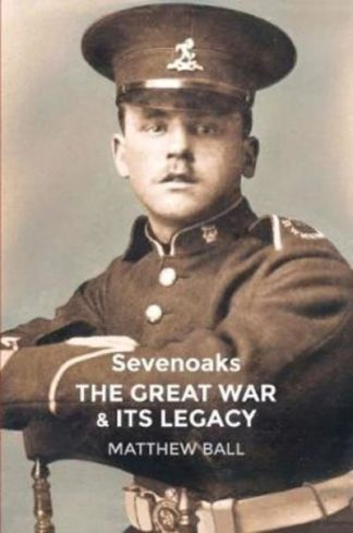 Sevenoaks: The Great War and Its Legacy by Matthew Ball