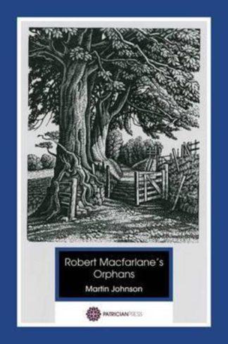 Robert Macfarlane's Orphans: Poems Borrowed by Martin Johnson