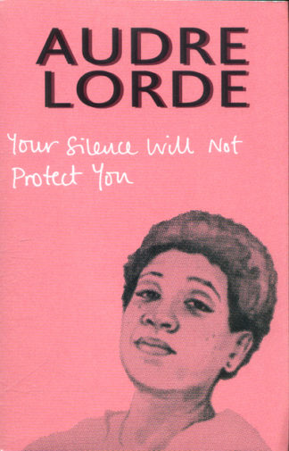 Your Silence Will Not Protect You: Essays and Poems by Audre Lorde