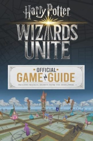 Wizards Unite: The Official Game Guide by Stephen Stratton