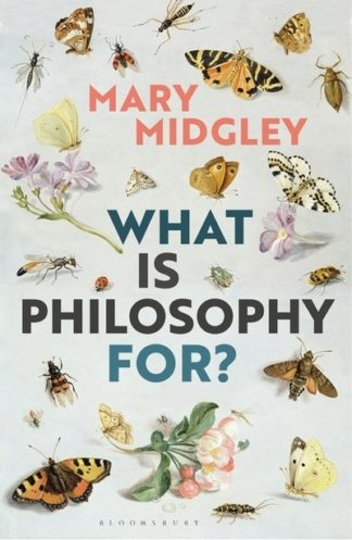 What Is Philosophy For by Mary Midgley