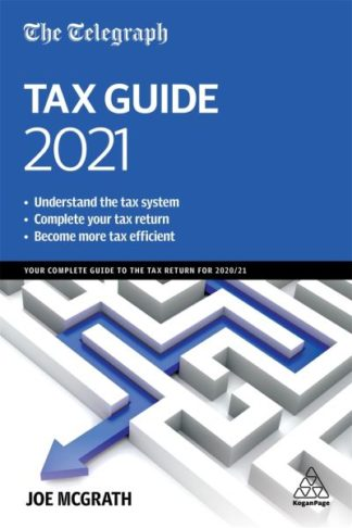 The Telegraph Tax Guide 2021: Your Complete Guide to the Tax Return for 2020/21 by Joe McGrath