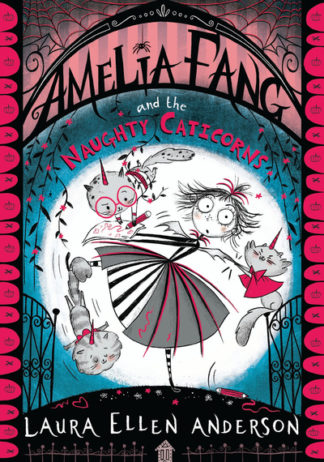 Amelia Fang & The Naughty Caticorns by Laura Ellen Anderson