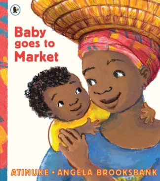 Baby Goes to Market by  Atinuke and Brooksbank