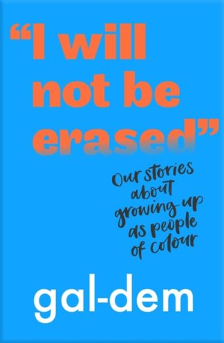 I Will Not Be Erased: Our stories about growing up as people of colour by  gal-dem