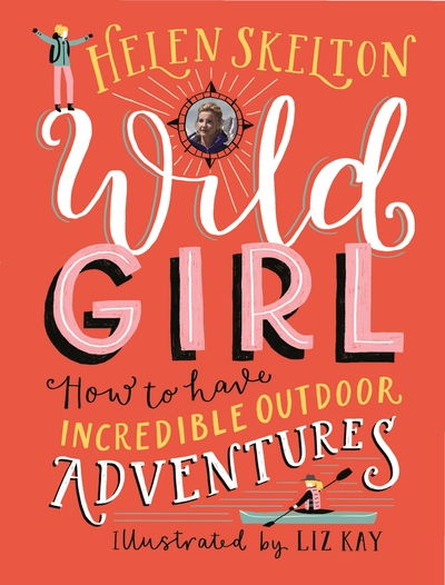 Wild Girl: How to Have Incredible Outdoor Adventures by Helen Skelton