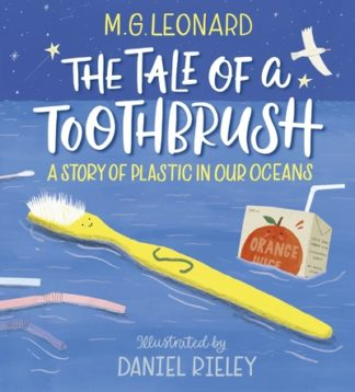 Tale of a Toothbrush Story of Plastic by M G Leonard