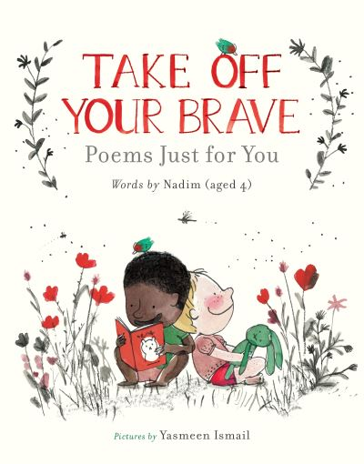 Take Off Your Brave: Poems Just for You by Nadim .