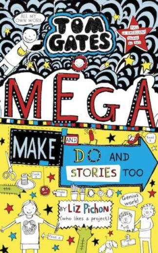Tom Gates: Mega Make and Do (and Stories Too!) by Liz Pichon