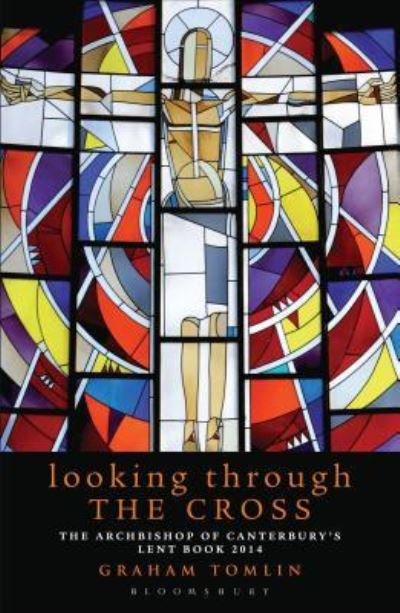 Looking Through the Cross: The Archbishop of Canterbury's Lent Book by Graham Tomlin