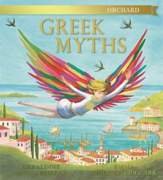 The Orchard Book of Greek Myths by Geraldine McCaughrean