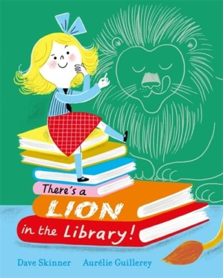 There's a Lion in the Library! by  Skinner & Guillerey