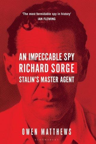 Impeccable Spy by Owen Matthews