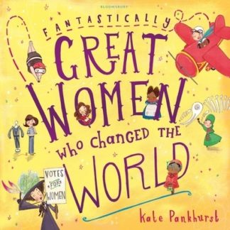 Fantastically Great Women Who Changed Th by Kate Pankhurst
