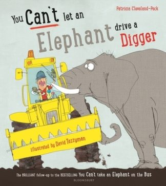 You Can't Let An Elephant Drive A Digger by Patricia Cleveland-Peck