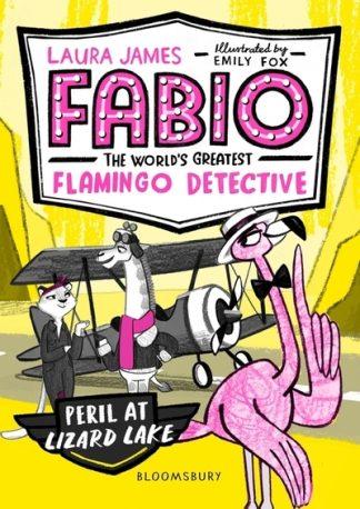 Fabio the World's Greatest Flamingo Detective: Peril at Liza by Laura James