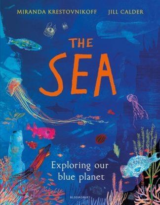 Sea Exploring Our Blue Planet by Miranda Krestovnikoff