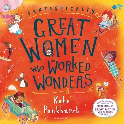 Fantastically Great Women Who Worked Wonders by Kate Pankhurst