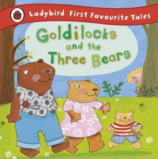 Ladybird First Favourite Tales: Goldilocks and the Three Bears by Nicola Baxter