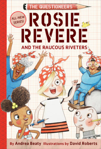 Rosie Revere and the Raucous Riveters (CCR18) by Andrea Beaty