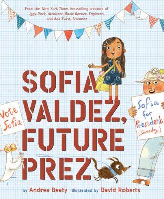 Sofia Valdez Future Prez by Andrea Beaty