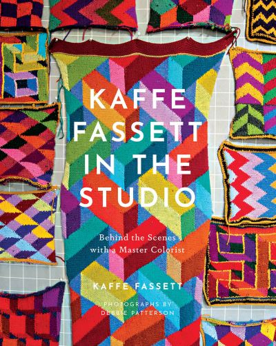 Kaffe Fassett in the Studio: Behind the Scenes with a Master Colorist by Kaffe Fassett