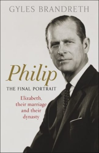 Philip: The Final Portrait by Gyles Brandreth