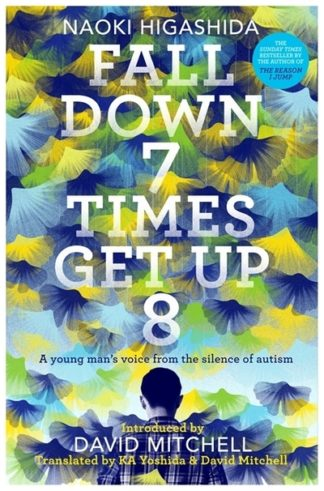 Fall Down Seven Times Get Up Eight by Naoki Higashida