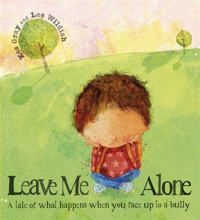 Leave Me Alone: A Tale of What Happens When You Face Up to a Bully by Kes Gray