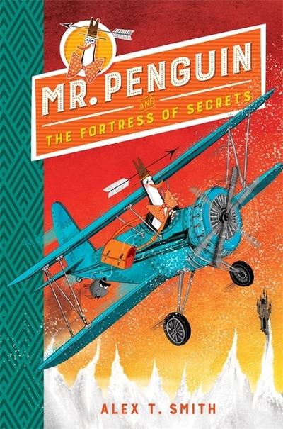 Mr Penguin and the Fortress of Secrets: Book 2 by Alex T. Smith
