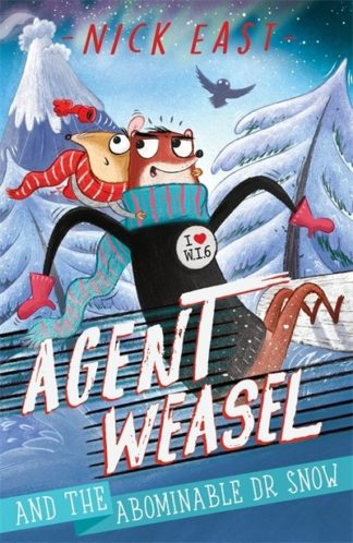 Agent Weasel and the Abominable Dr Snow by Nick East