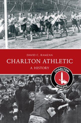 Charlton Athletic a History by David Ramzan