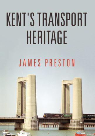 Kent's Transport Heritage by James Preston