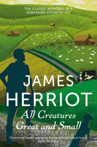 All Creatures Great and Small: The Classic Memoirs of a Yorkshire Country Vet by James Herriot