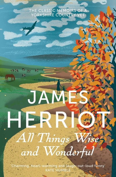 All Things Wise and Wonderful: The Classic Memoirs of a Yorkshire Country Vet by James Herriot