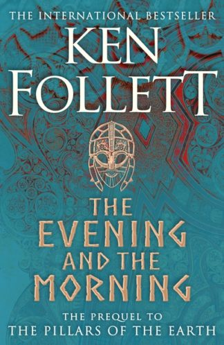 The Evening and the Morning: The Prequel to The Pillars of the Earth, A Kingsbri by Ken Follett