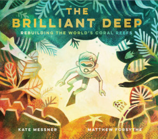 The Brilliant Deep: Rebuilding the World's Coral Reefs by Kate Messner