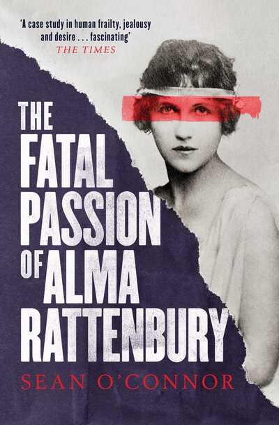 Fatal Passion Of Alma Rattenbury by Sean O'Connor