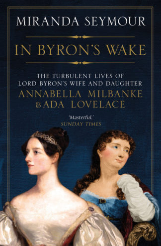 In Byron's Wake by Miranda Seymour