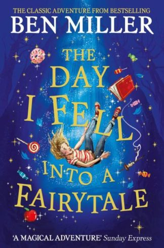 The Day I Fell Into a Fairytale: The bestselling classic adventure by Ben Miller