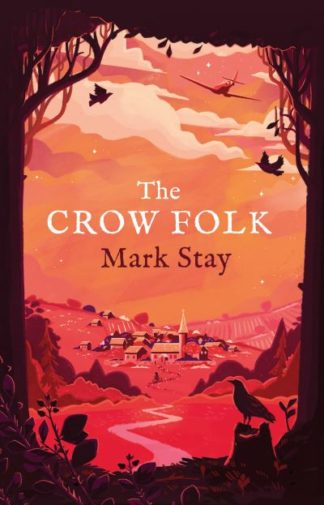The Crow Folk: The Witches of Woodville 1 by Mark Stay