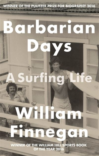 Barbarian Days: A Surfing Life by William Finnegan