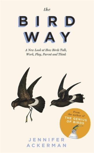 The Bird Way: A New Look at How Birds Talk, Work, Play, Parent, and Think by Jennifer Ackerman