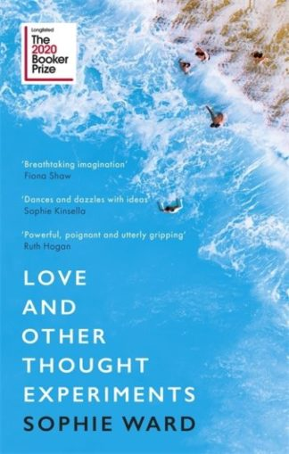 Love and Other Thought Experiments: Longlisted for the Booker Prize 2020 by Sophie Ward